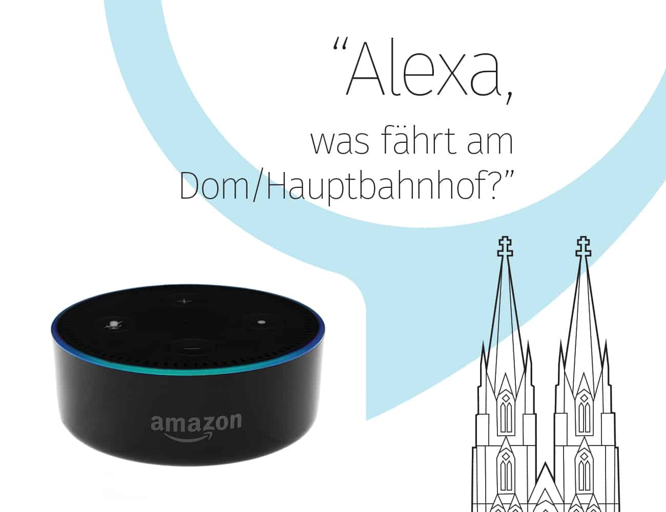 Kölner App-Spezialisten bringen ersten hauseigenen Skill für Amazon Voice Service auf den Markt Echtzeitinformationen zu Abfahrten von Bussen und Bahnen in Köln per Spracheingabe